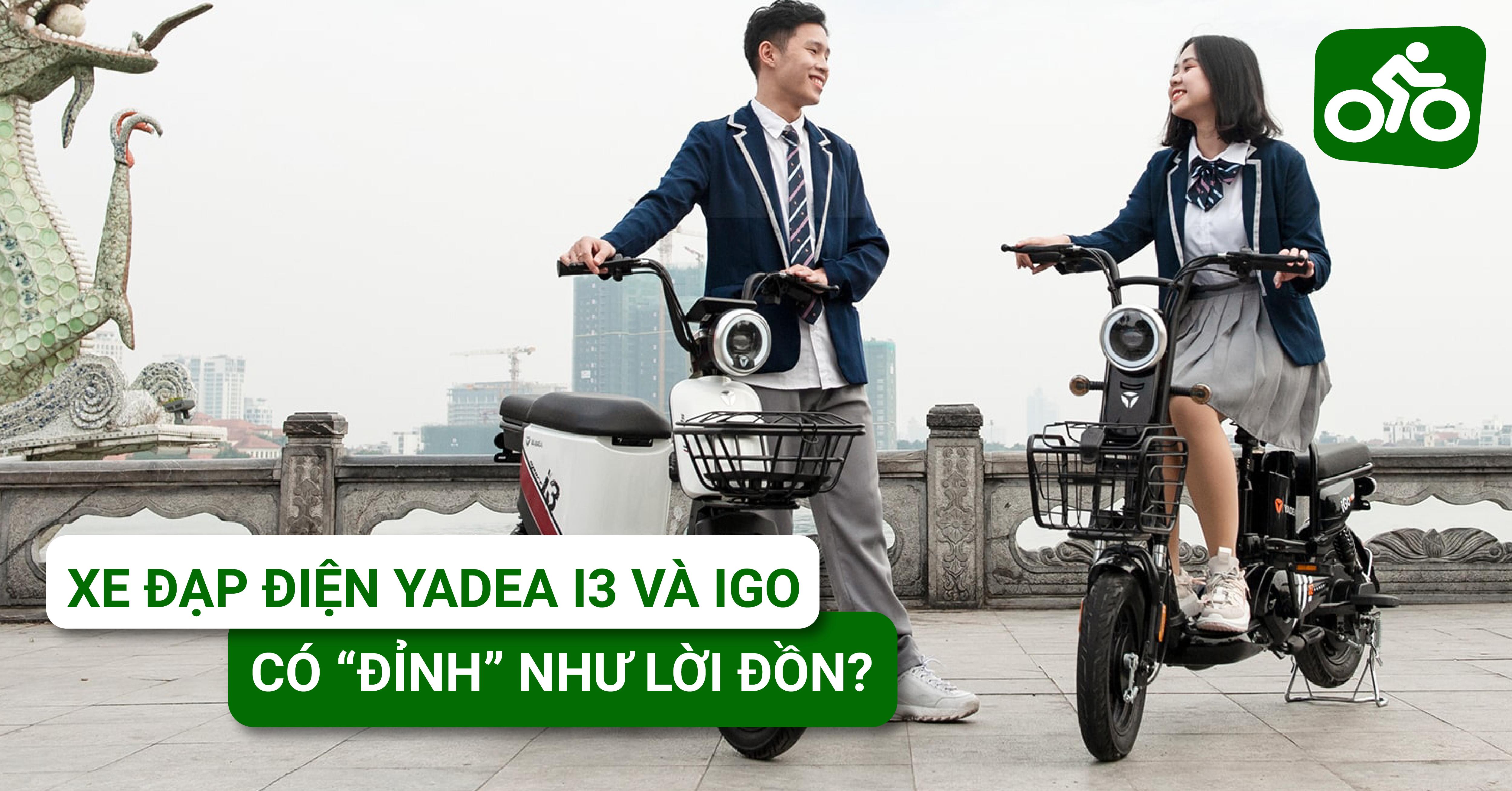 """Hai mẫu xe đạp điện YADEA I3 và IGO. Có """"đỉnh"""" như lời đồn?"""