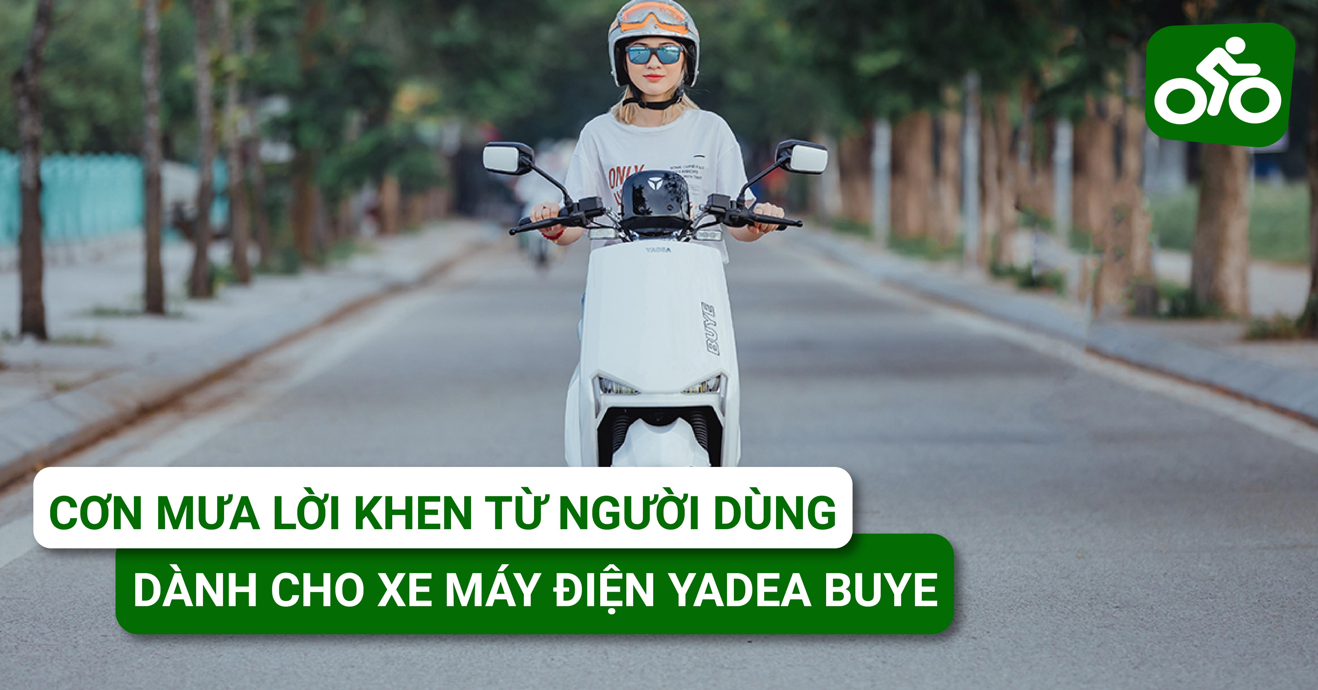 Xe máy điện YADEA BuyE nhận cơn mưa lời khen từ người dùng