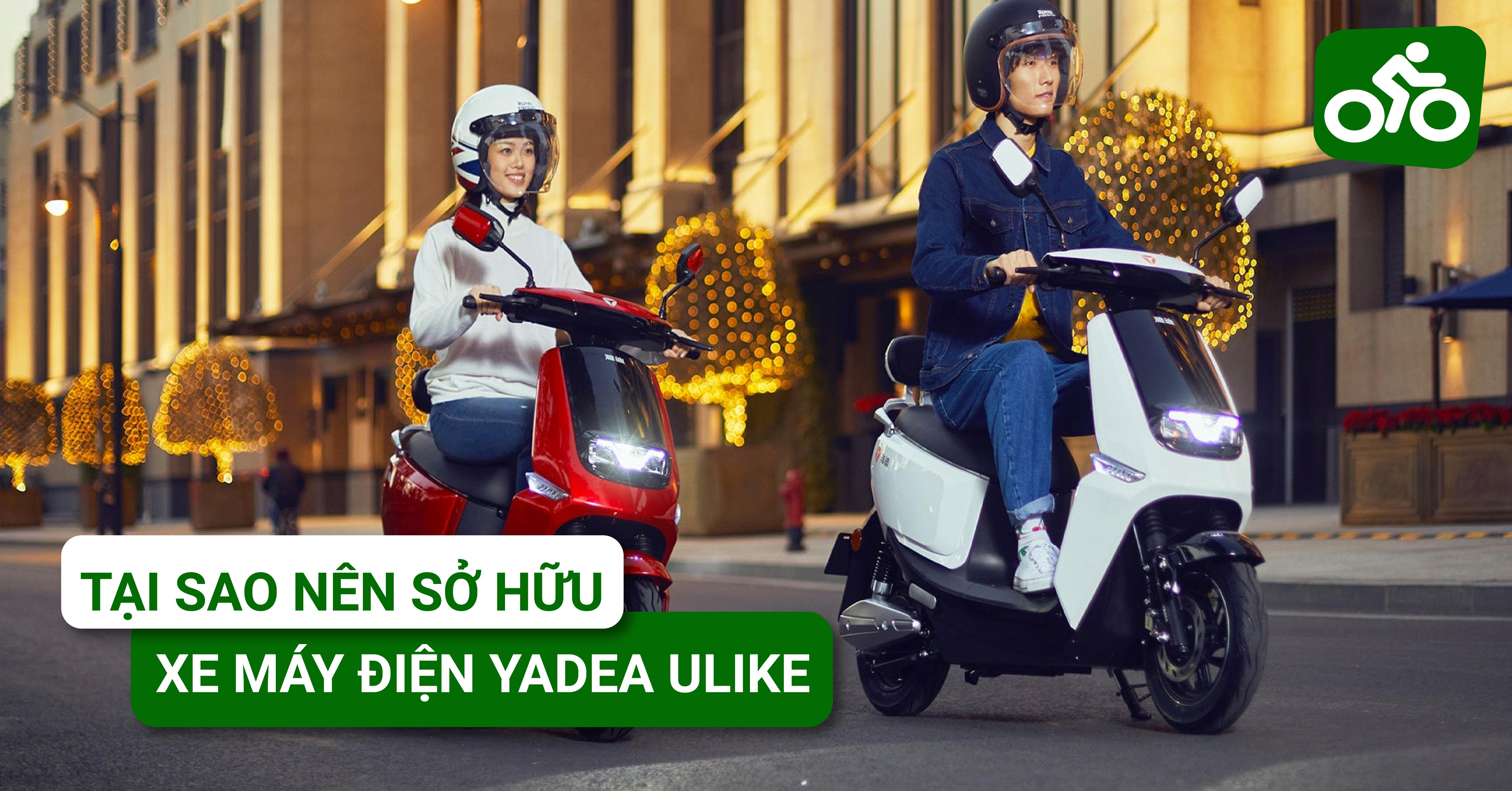 Tại sao nên sở hữu một chiếc xe máy điện YADEA Ulike cho mình?
